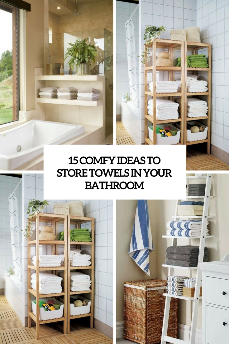 15 Comfy Ideas To Store Towels In Your Bathroom