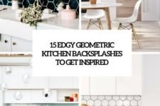15 edgy geometric kithen backsplashes to get inspired cover