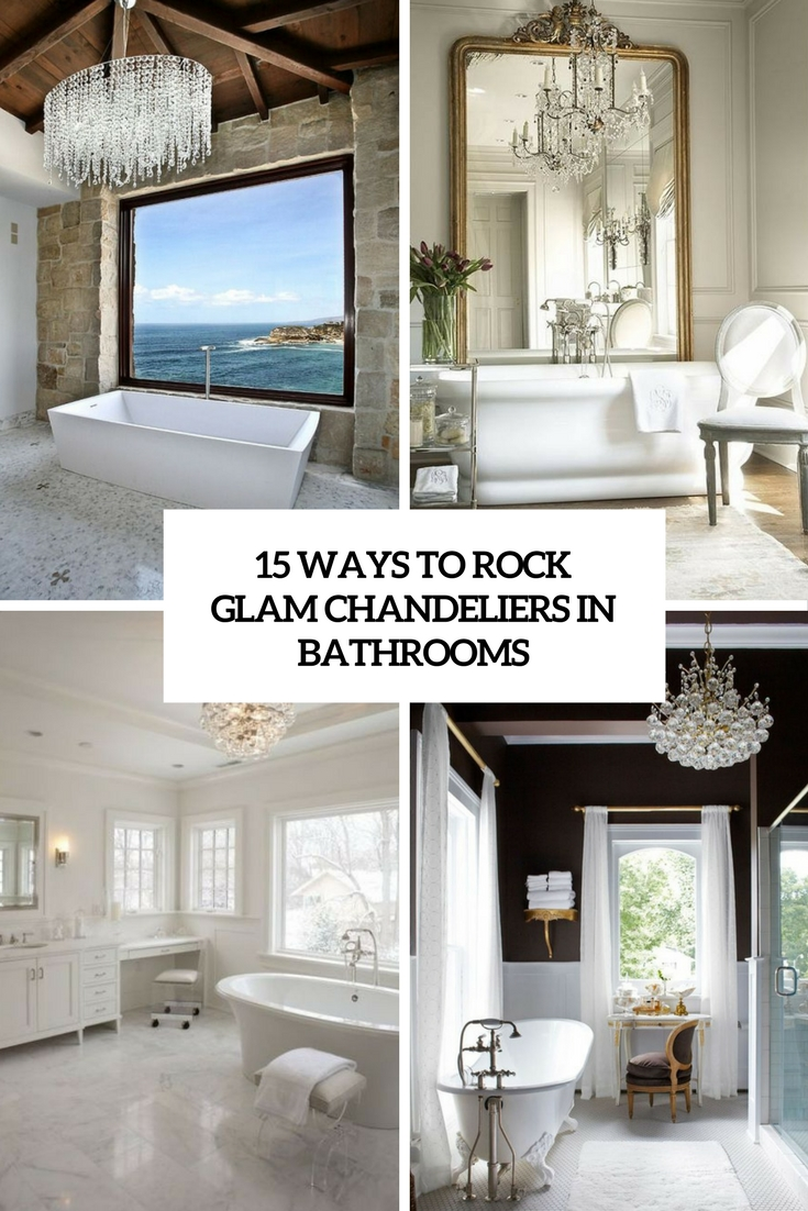 ways to rock glam chandeliers in bathrooms cover