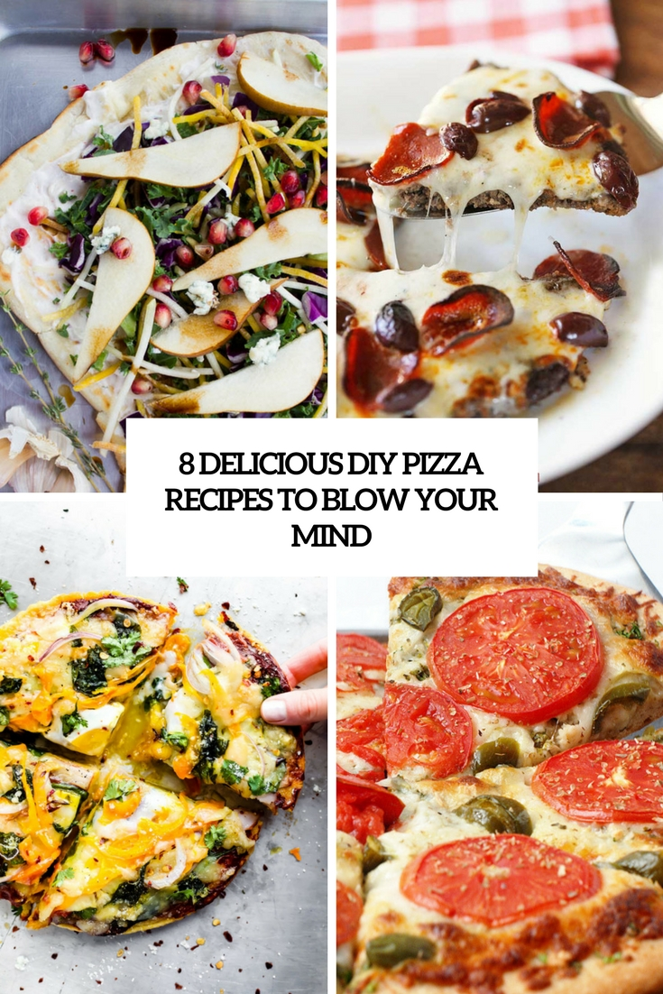 8 delicious diy pizza recipes to blow your mind cover