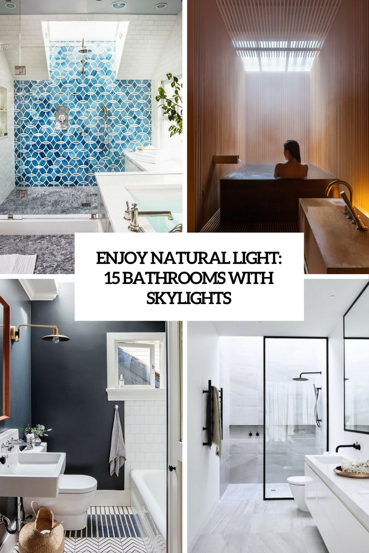 enjoy natural light 15 bathrooms with skylights cover
