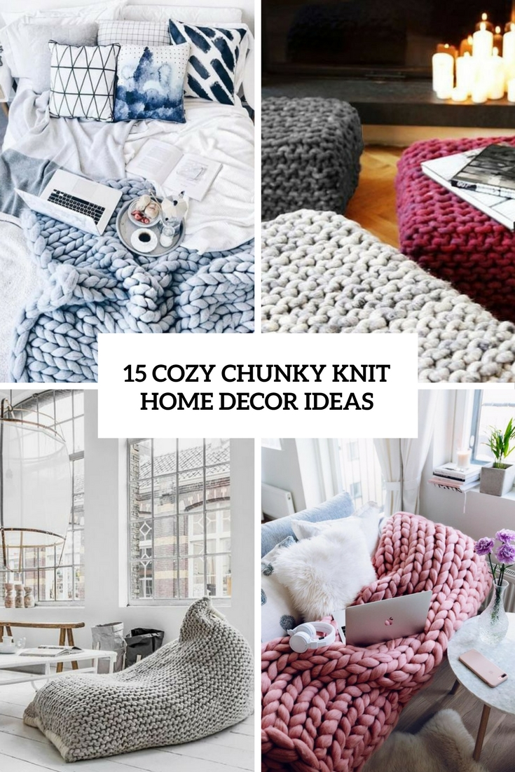 15 Cozy Chunky Knit Home Decor Ideas - Shelterness
