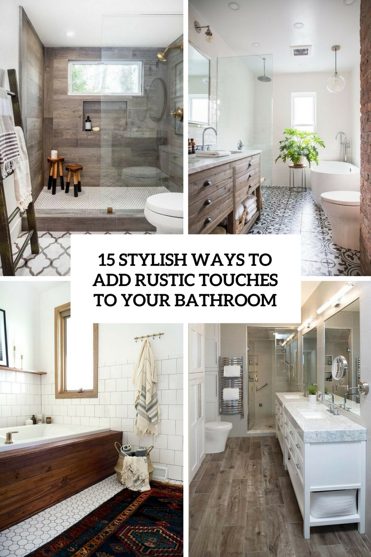 15 Stylish Ways To Add Rustic Touches To Your Bathroom - Shelterness