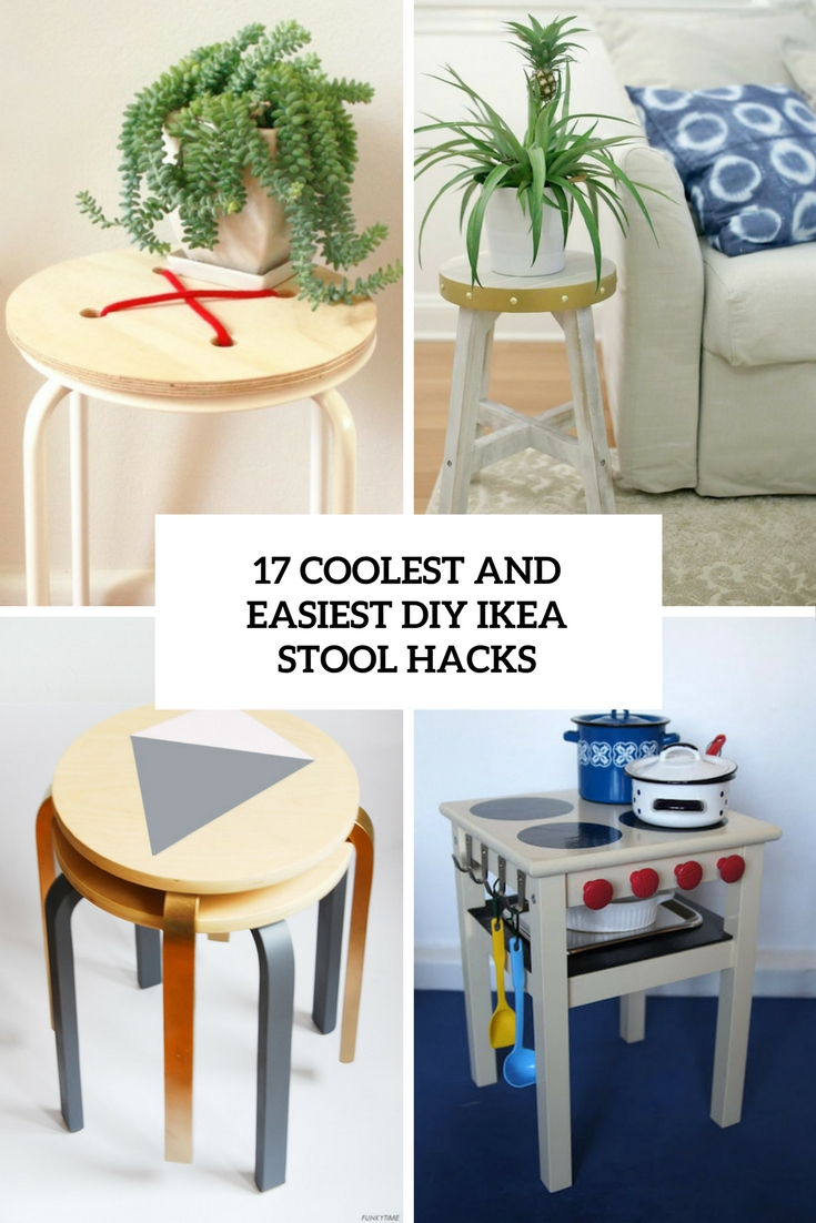 17 Coolest And Easiest Diy Ikea Stool Hacks Shelterness