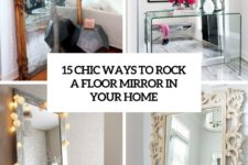 15 chic ways to rock a floor mirror in your home cover