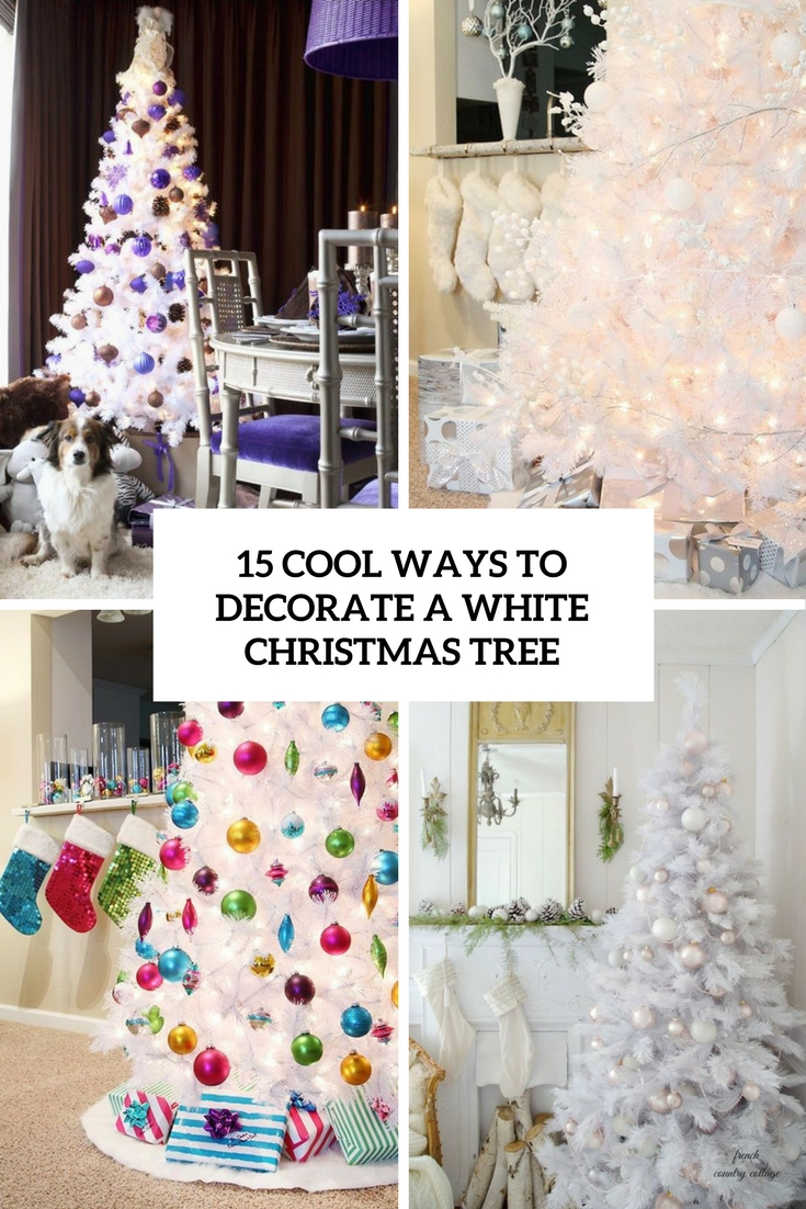 15 Cool Ways To Decorate A White Christmas Tree - Shelterness