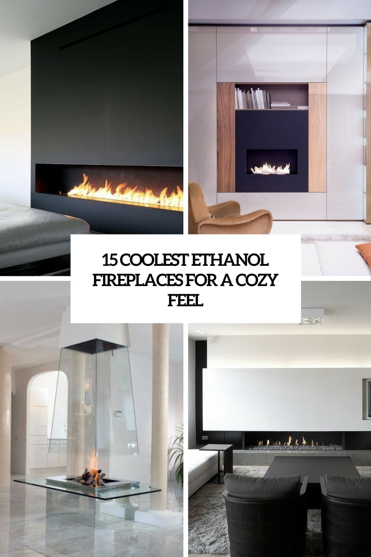 coolest ethanol fireplaces for a cozy feel cover
