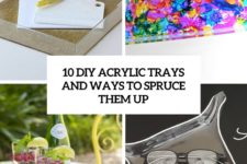 10 diy acrylic trays and ways to spruce them up cover