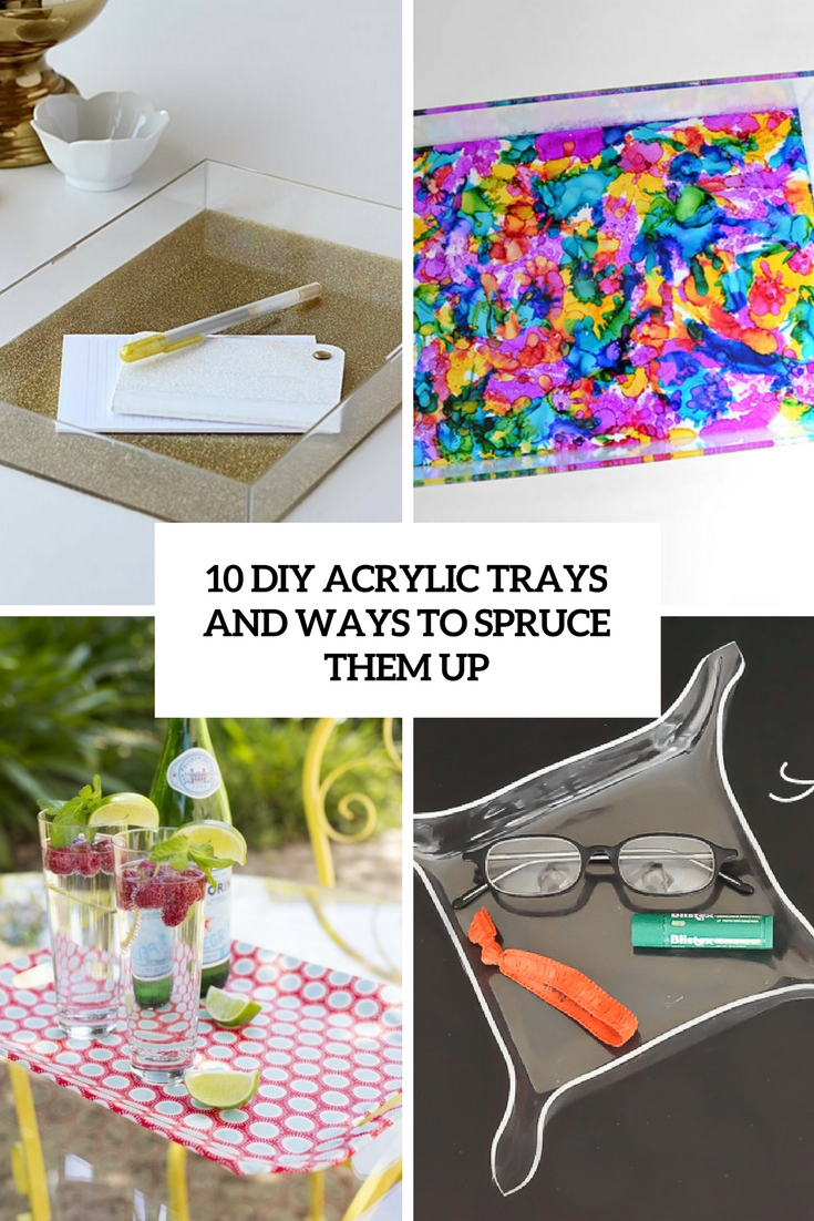 10 DIY Acrylic Trays And Ways To Spruce Them Up