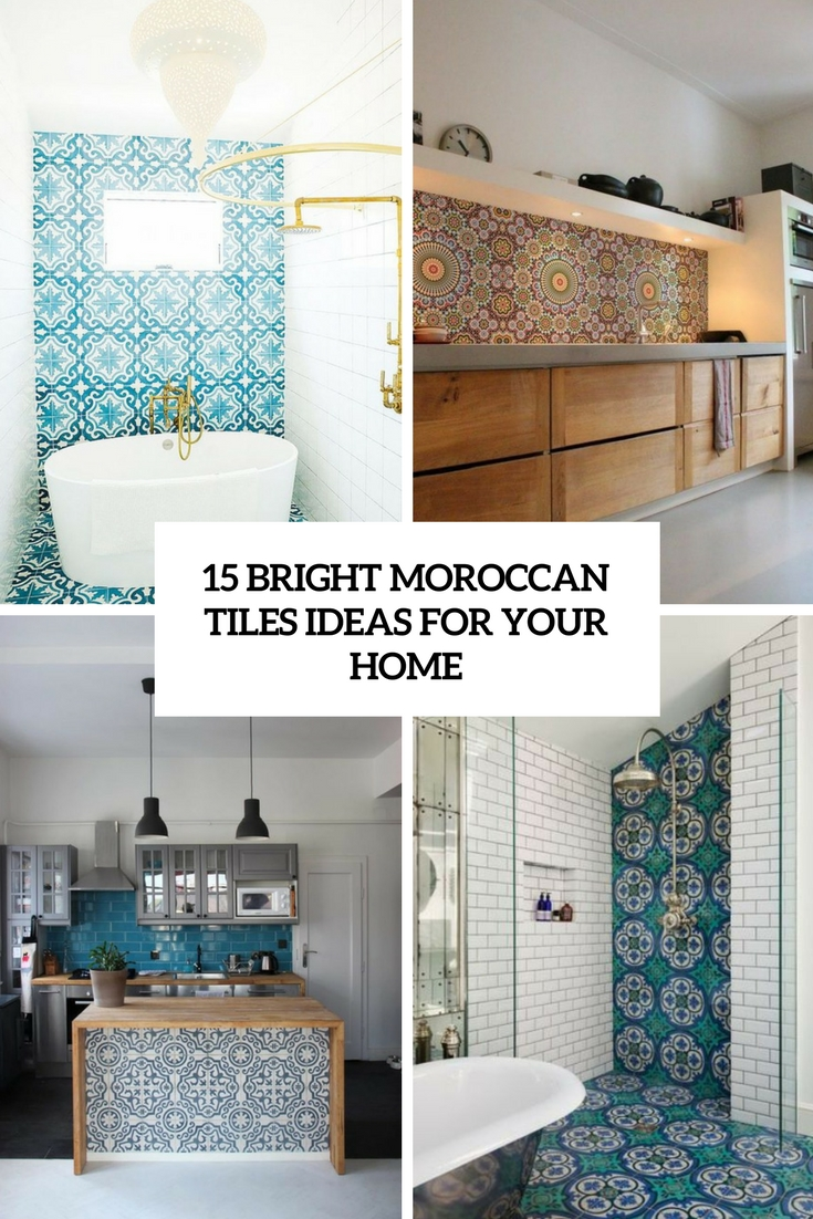 15 Bright Moroccan Tiles Ideas For Your Home