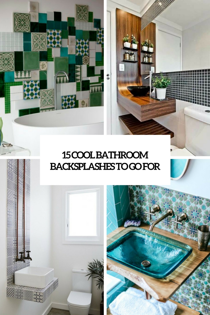 15 Cool Bathroom Backsplashes To Go For