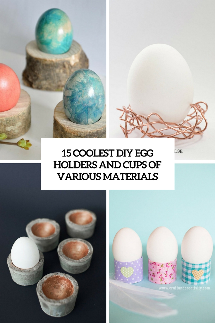 15 Coolest DIY Egg Holders And Cups Of Various Materials