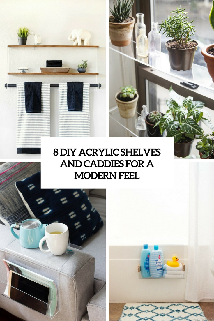 8 DIY Acrylic Shelves And Caddies For A Modern Feel