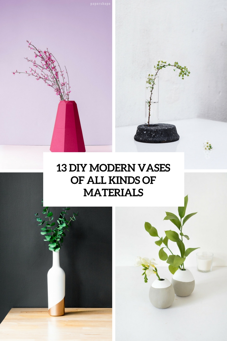 13 DIY Modern Vases Of All Kinds Of Materials