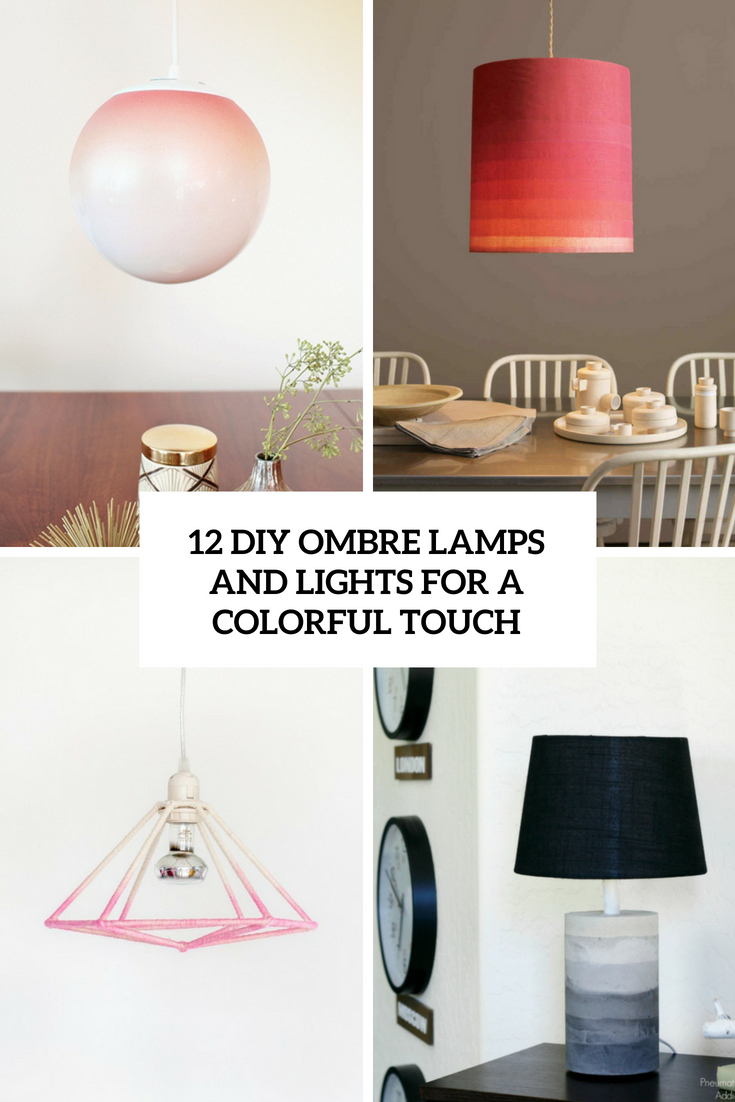12 DIY Ombre Lamps And Lights For A Colorful Touch