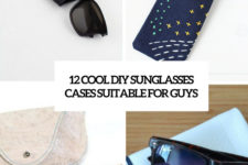 12 cool diy sunglasses cases suitable for guys cover