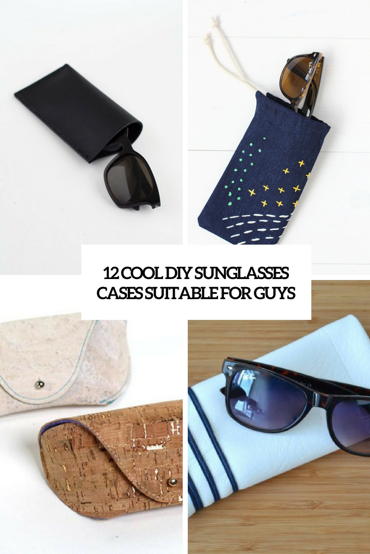12 Cool DIY Sunglasses Cases Suitable For Guys