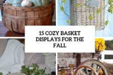 15 cozy fall basket displays for the fall cover