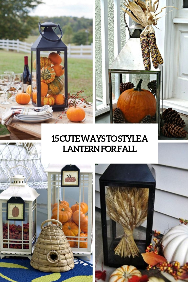 15 Cute Ways To Style A Lantern For Fall