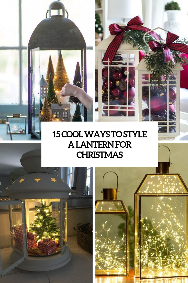 15 Cool Ways To Style A Lantern For Christmas