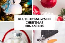 8 cute diy snowmen christmas ornaments cover