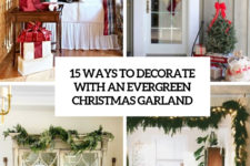 15 ways to decorate with an evergreen christmas garland cover