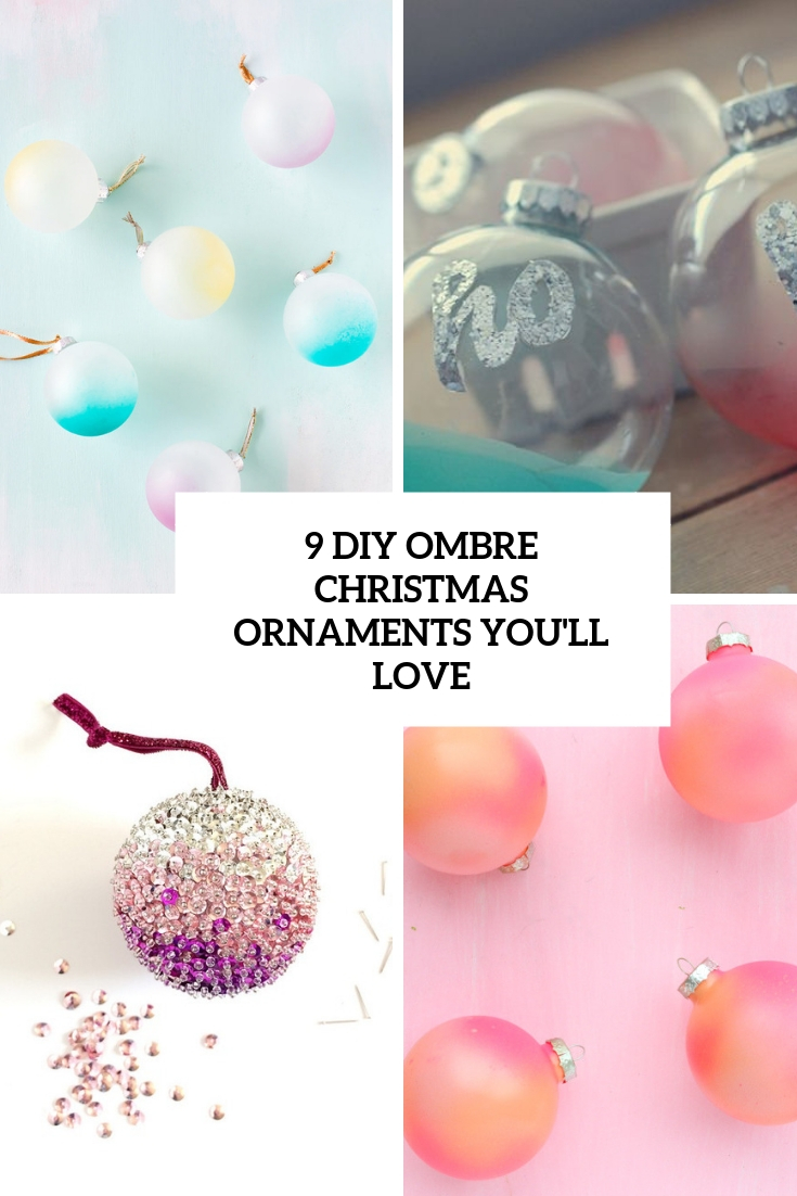 9 DIY Ombre Christmas Ornaments You'll Love