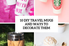 10 diy travel mugs and ways to decorate them cover