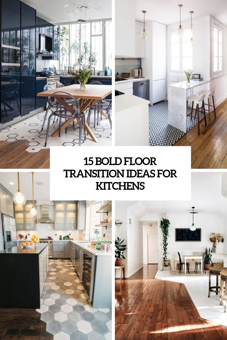 15 Bold Floor Transition Ideas For Kitchens