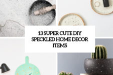 13 super cute diy speckled home decor items cover