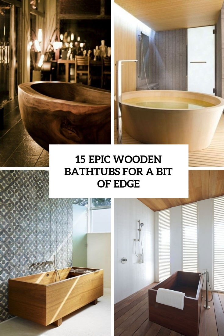 epic wooden bathtubs for a bit of edge cover