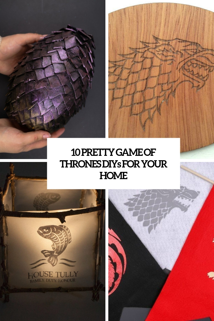 10 Pretty Game Of Thrones DIYs For Your Home