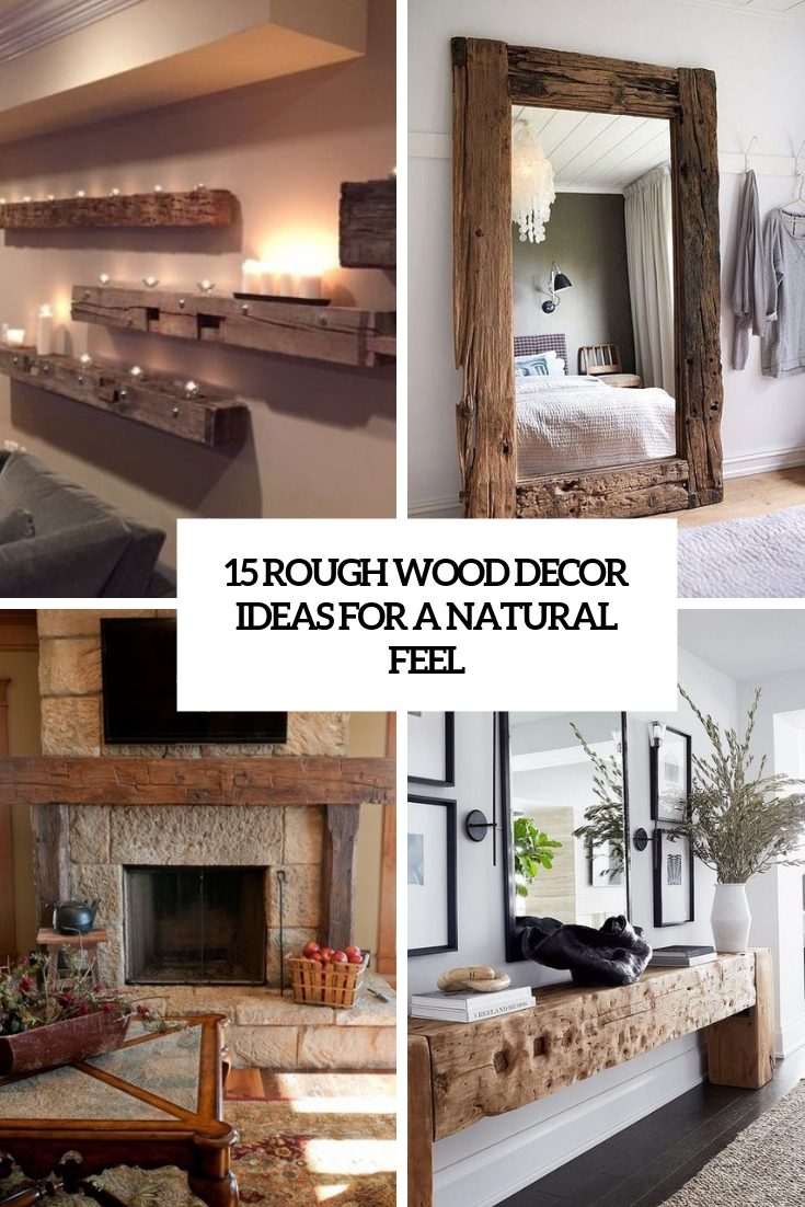 15 Rough Wood Decor Ideas For A Natural Feel