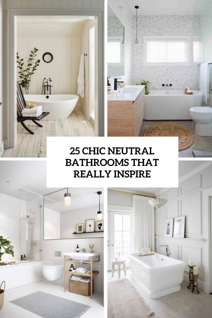 25 Chic Neutral Bathrooms That Really Inspire