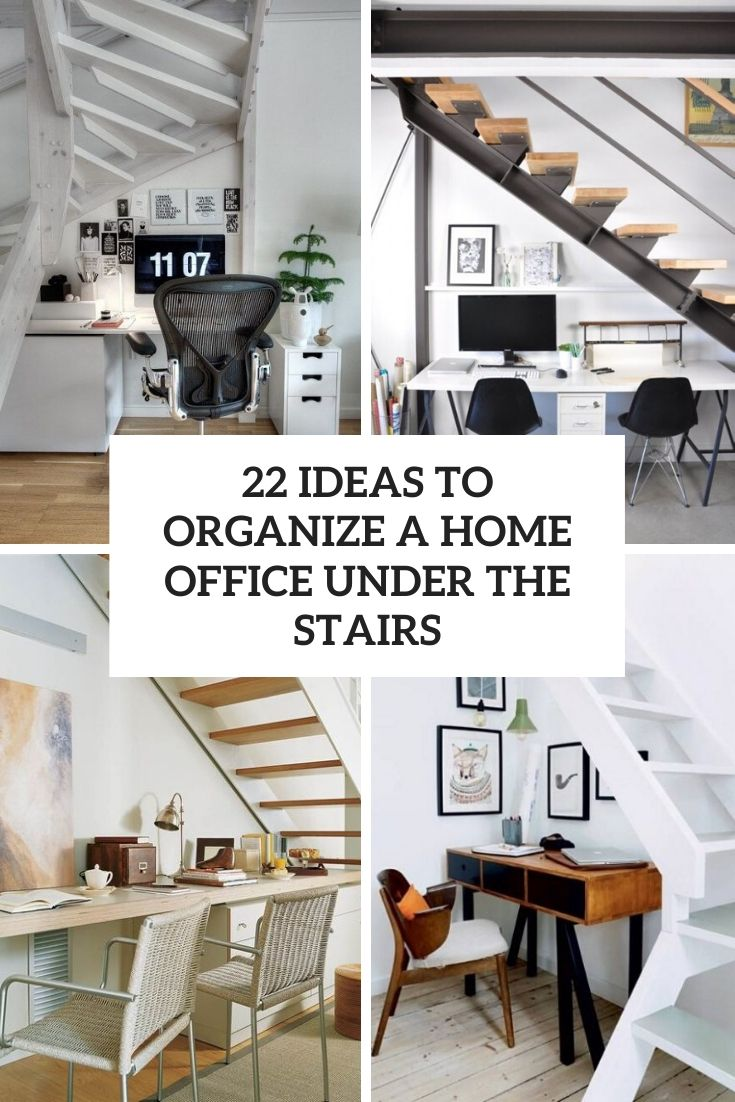 22 Ideas To Organize A Home Office Under The Stairs