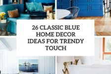 26 classic blue home decor ideas for a trendy touch cover