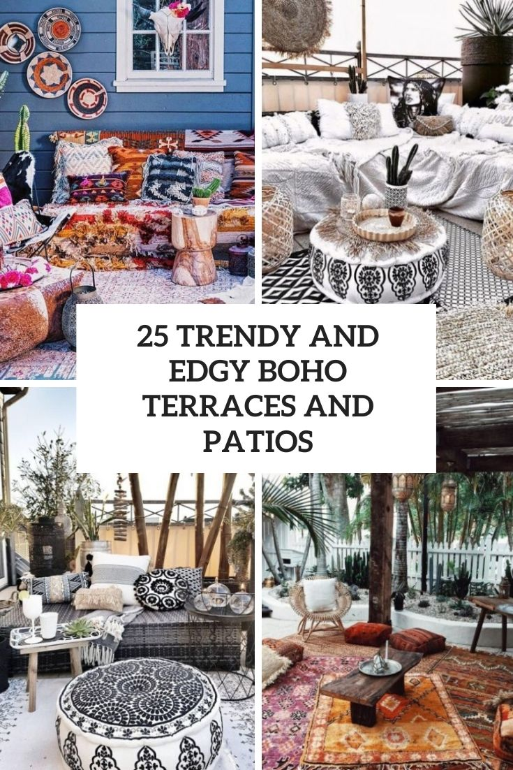 25 Trendy And Edgy Boho Terraces And Patios