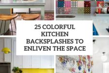 25 colorful kitchen backsplashes to enliven the space cover