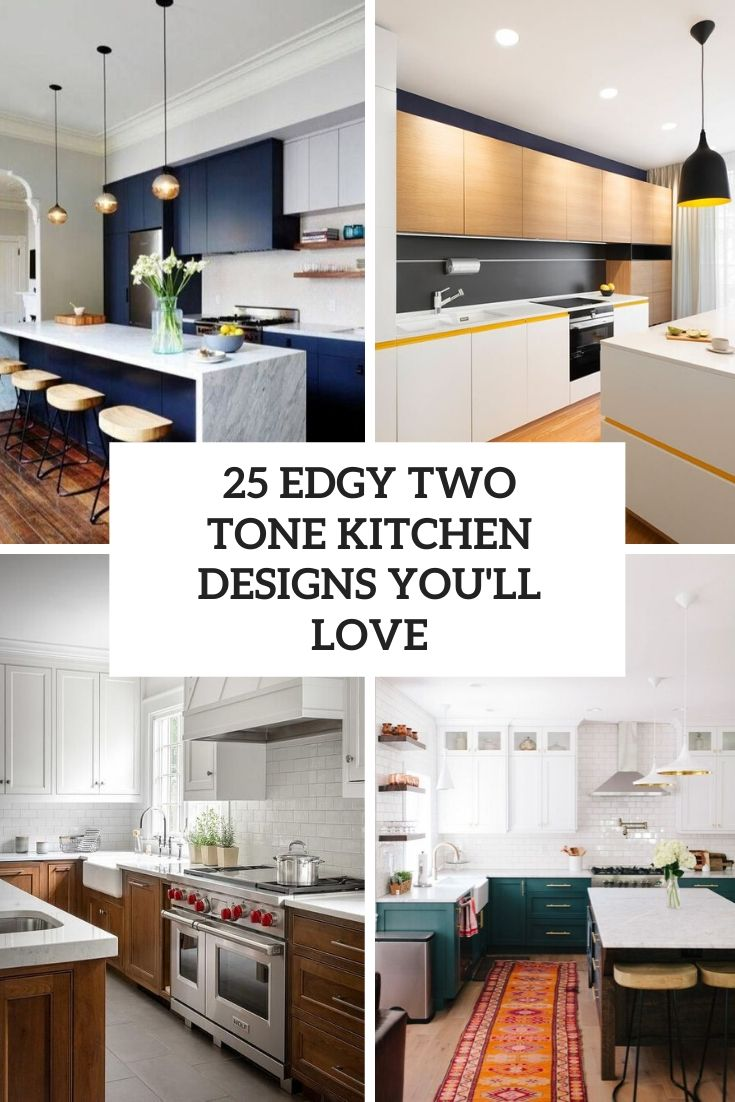 25 Edgy Two Tone Kitchen Designs You'll Love