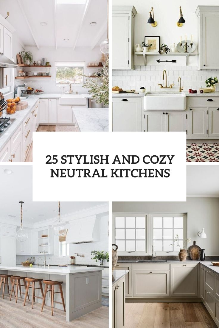 12 Stylish And Cozy Neutral Kitchens - Shelterness