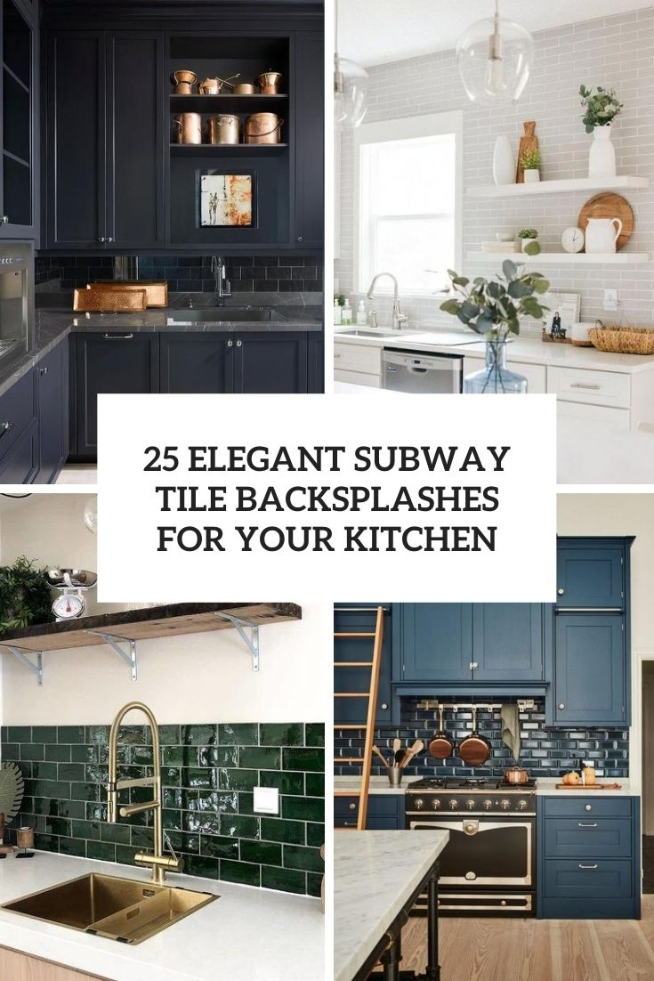 25 Elegant Subway Tile Backsplashes For Your Kitchen