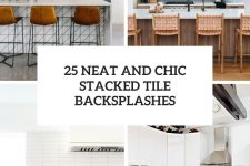 25 neat and chic stacked tile backsplashes cover
