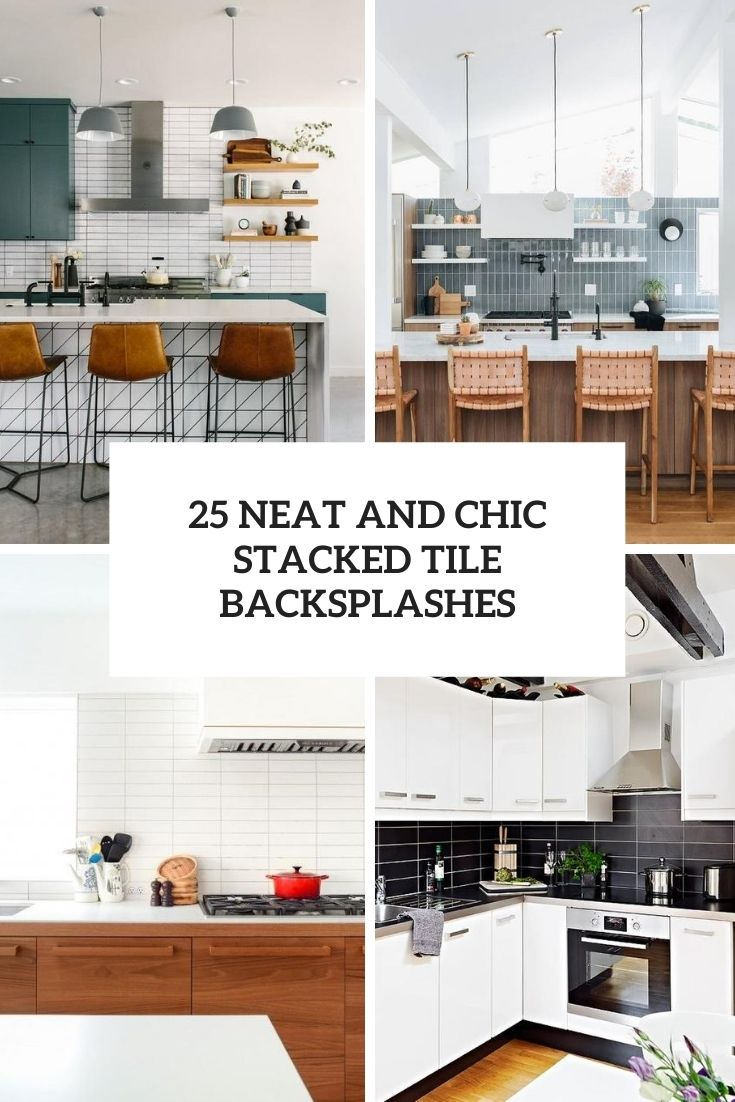 25 Neat And Chic Stacked Tile Backsplashes