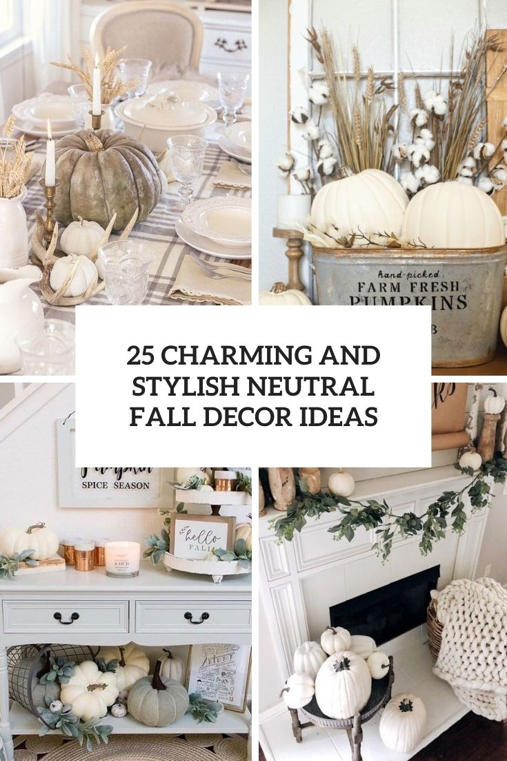 25 Charming And Stylish Neutral Fall Decor Ideas
