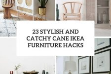 23 stylish and catchy cane ikea furniture hacks cover