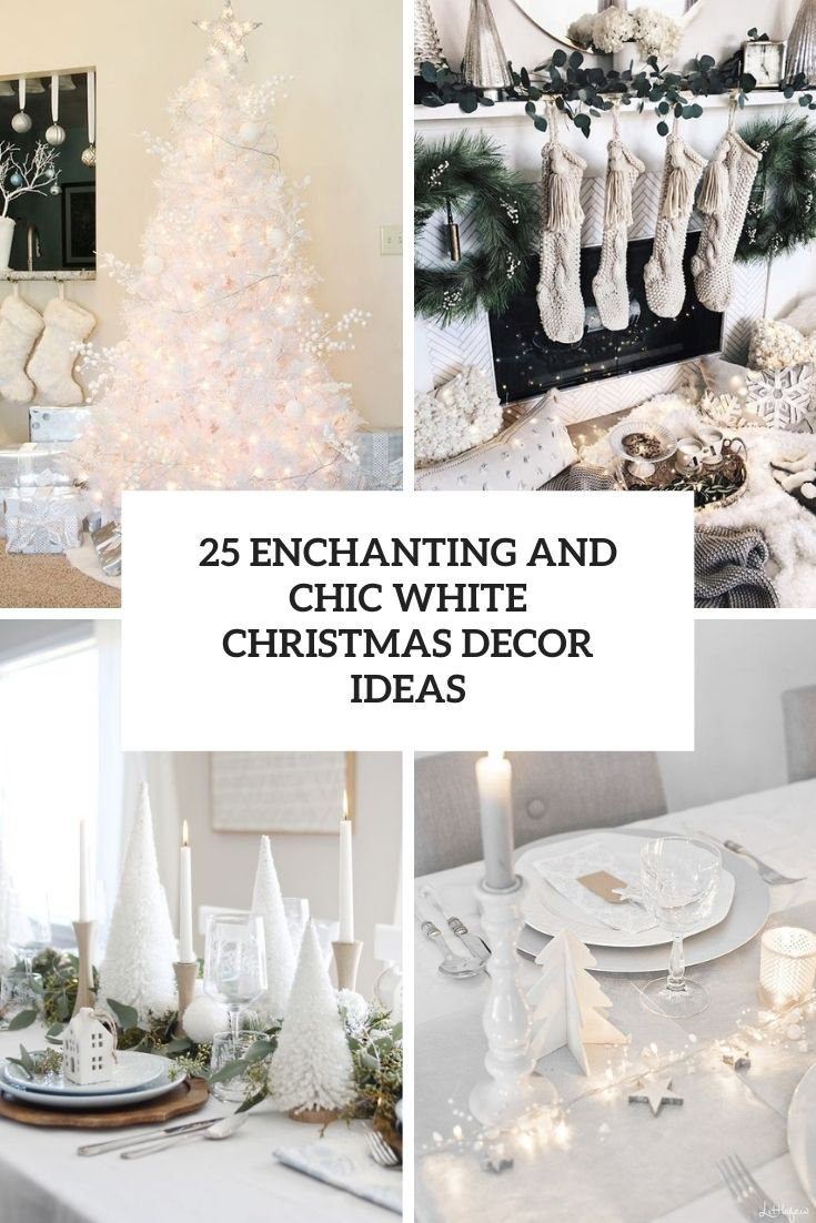25 Enchanting And Chic White Christmas Decor Ideas