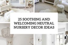 25 soothing and welcoming neutral nursery decor ideas cover