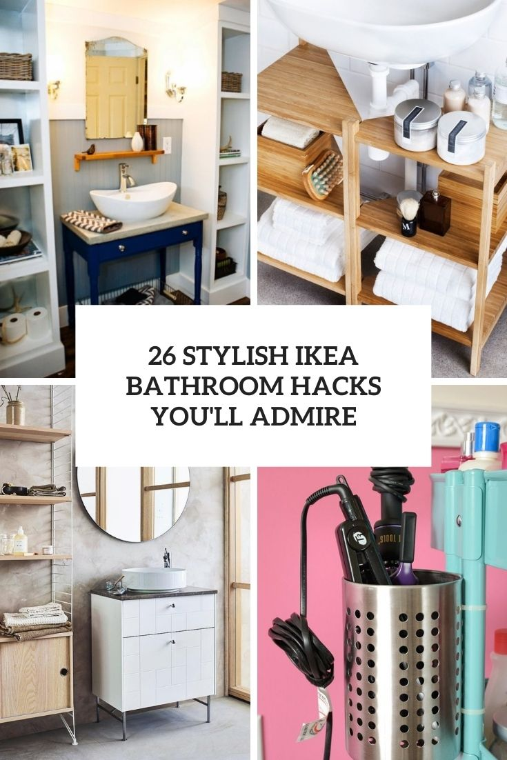 26 Stylish IKEA Bathrooms Hacks You'll Admire