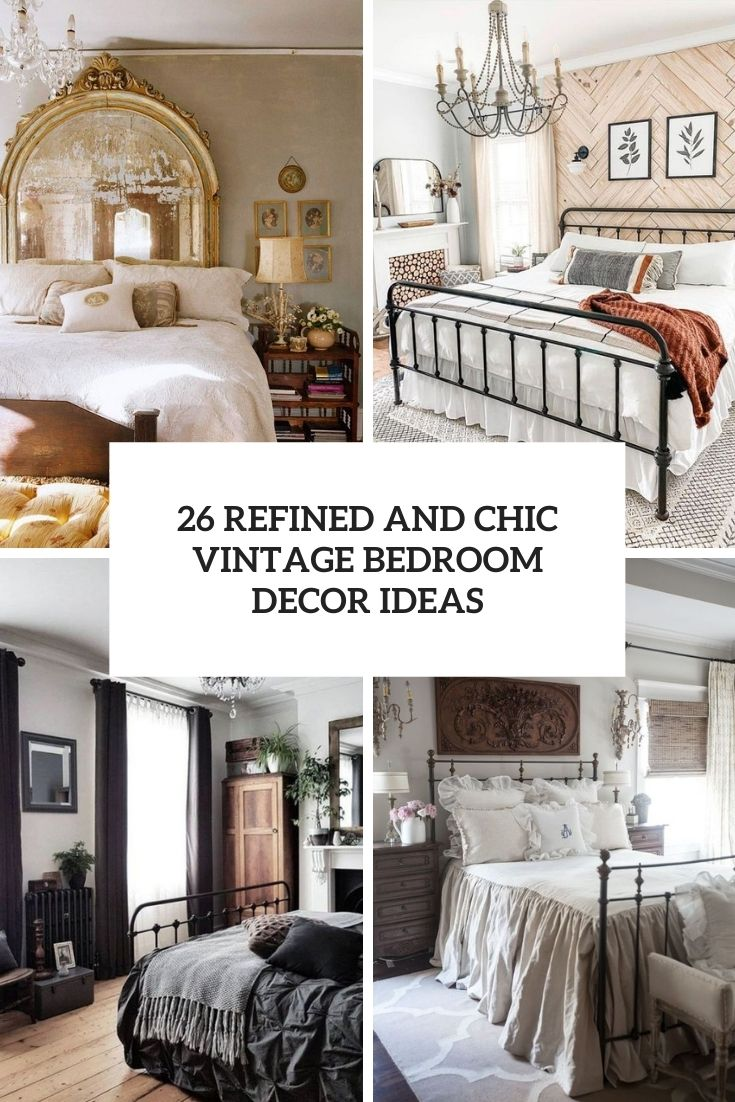 26 Refined And Chic Vintage Bedroom Decor Ideas