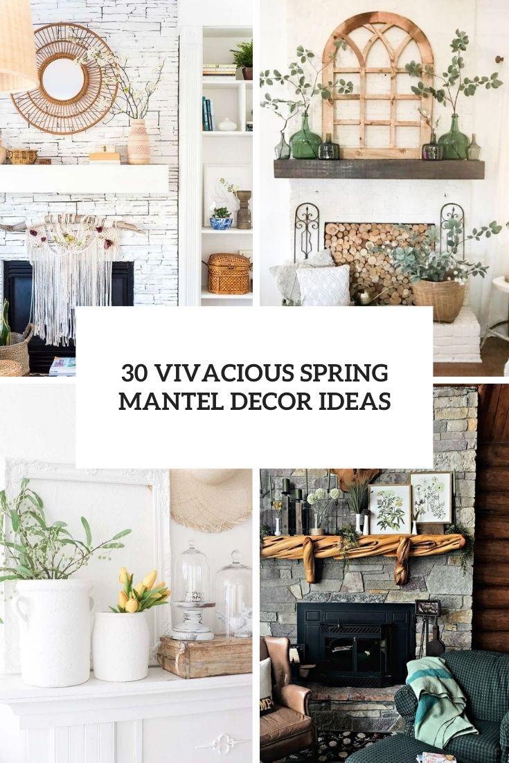 30 Vivacious Spring Mantel Decor Ideas
